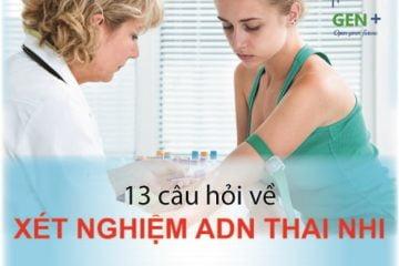 13 câu hỏi về Xét nghiệm ADN Thai Nhi trước sinh