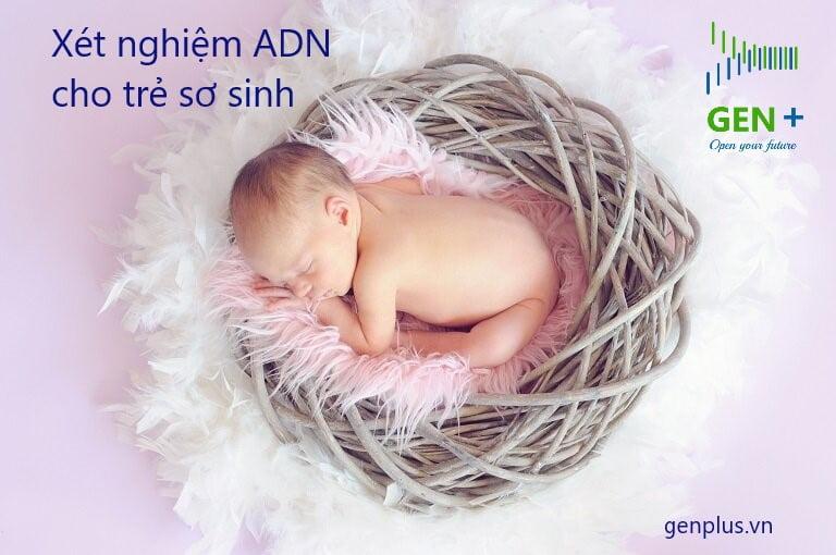 Xét Nghiệm ADN Cho Trẻ Sơ Sinh Được Không ?